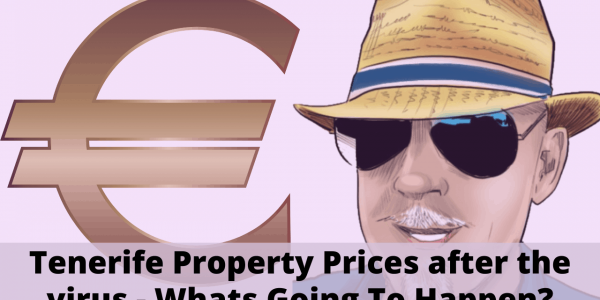 Tenerife Property Prices after the Virus 2020 – What's going to happen?